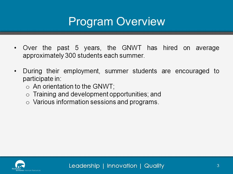 Leadership | Innovation | Quality Program Overview Over the past 5 years, the GNWT has hired on average approximately 300 students each summer.