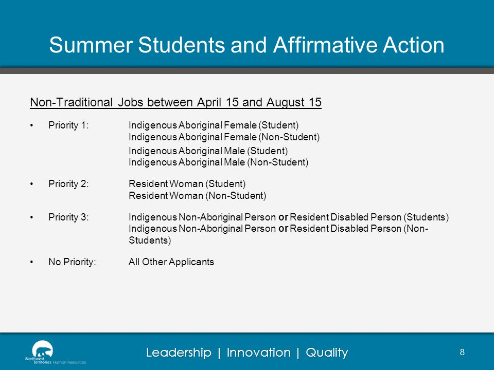 Leadership | Innovation | Quality Summer Students and Affirmative Action Non-Traditional Jobs between April 15 and August 15 Priority 1: Indigenous Aboriginal Female (Student) Indigenous Aboriginal Female (Non-Student) Indigenous Aboriginal Male (Student) Indigenous Aboriginal Male (Non-Student) Priority 2:Resident Woman (Student) Resident Woman (Non-Student) Priority 3:Indigenous Non-Aboriginal Person or Resident Disabled Person (Students) Indigenous Non-Aboriginal Person or Resident Disabled Person (Non- Students) No Priority:All Other Applicants 8