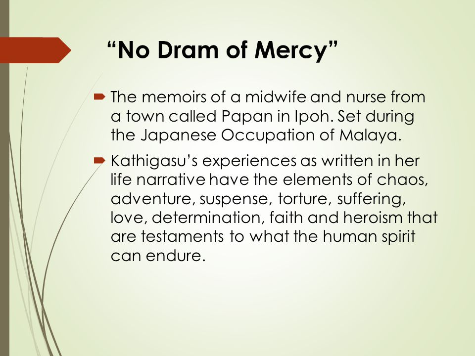 No Dram of Mercy  The memoirs of a midwife and nurse from a town called Papan in Ipoh.