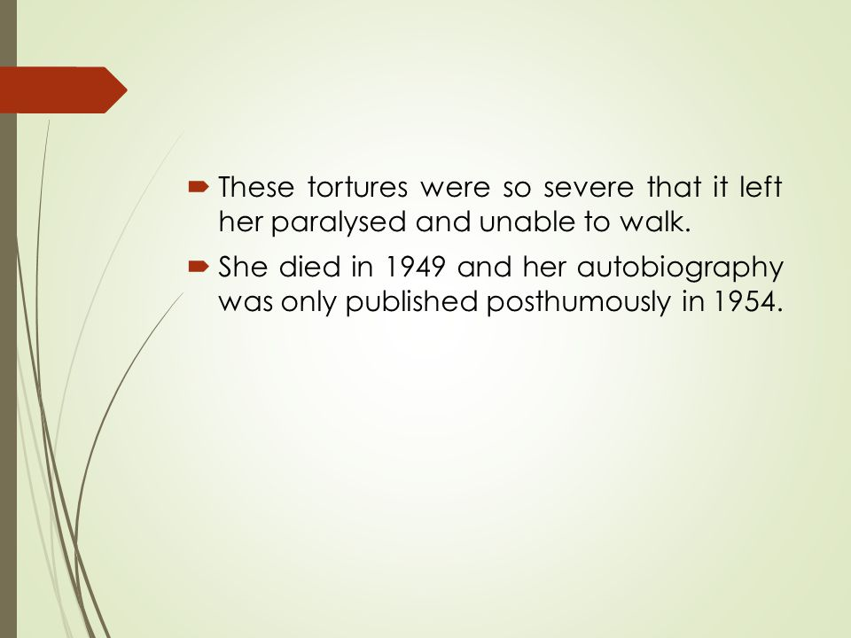  These tortures were so severe that it left her paralysed and unable to walk.