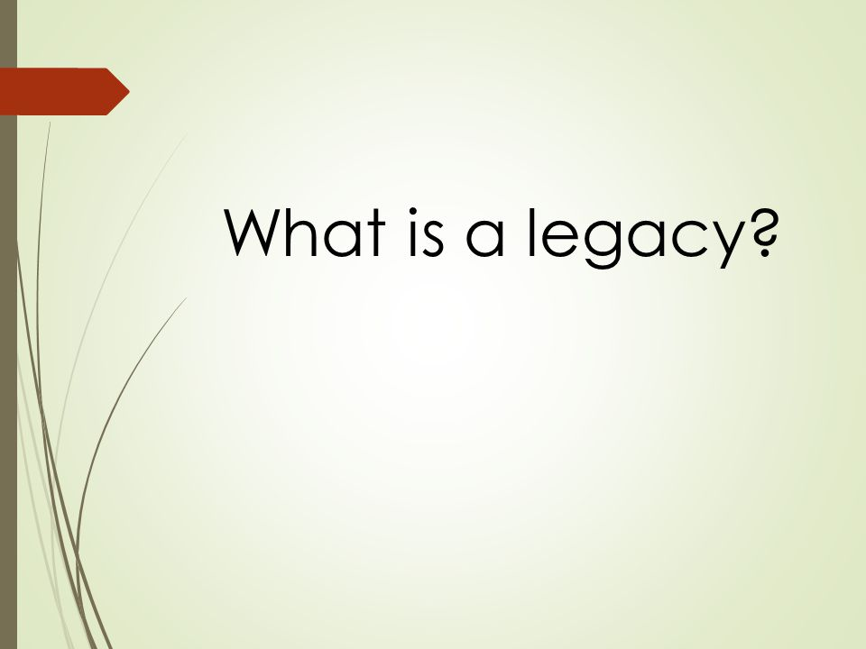 What is a legacy
