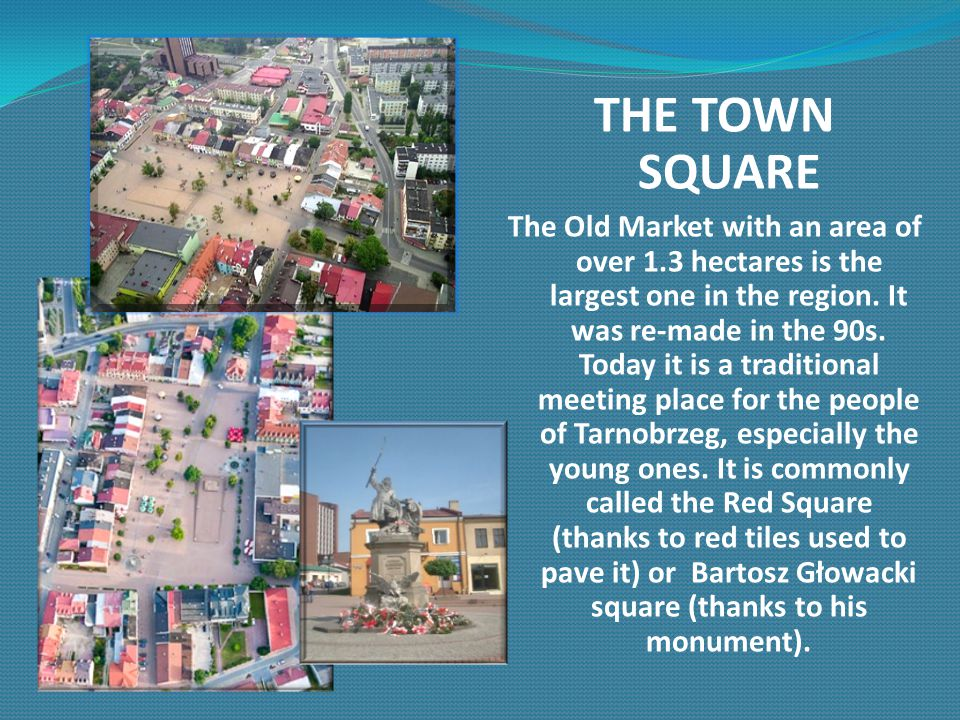THE TOWN SQUARE The Old Market with an area of over 1.3 hectares is the largest one in the region.