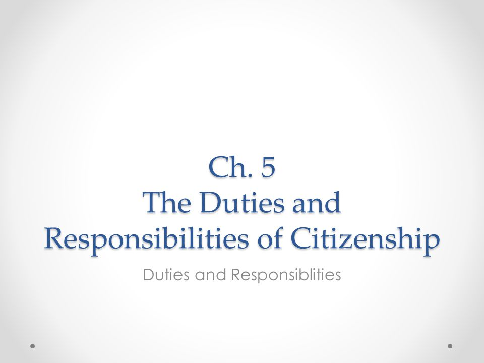 Ch. 5 The Duties and Responsibilities of Citizenship Duties and Responsiblities