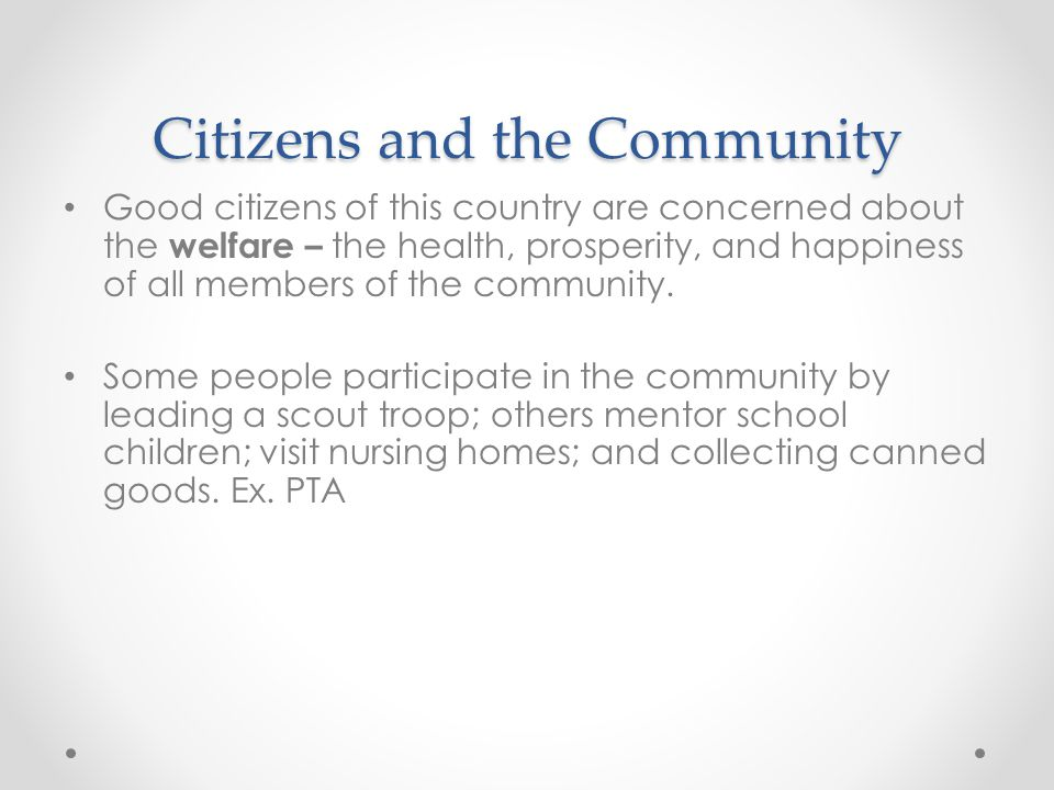 Citizens and the Community Volunteerism is the practice of offering your time and services to others without payment.