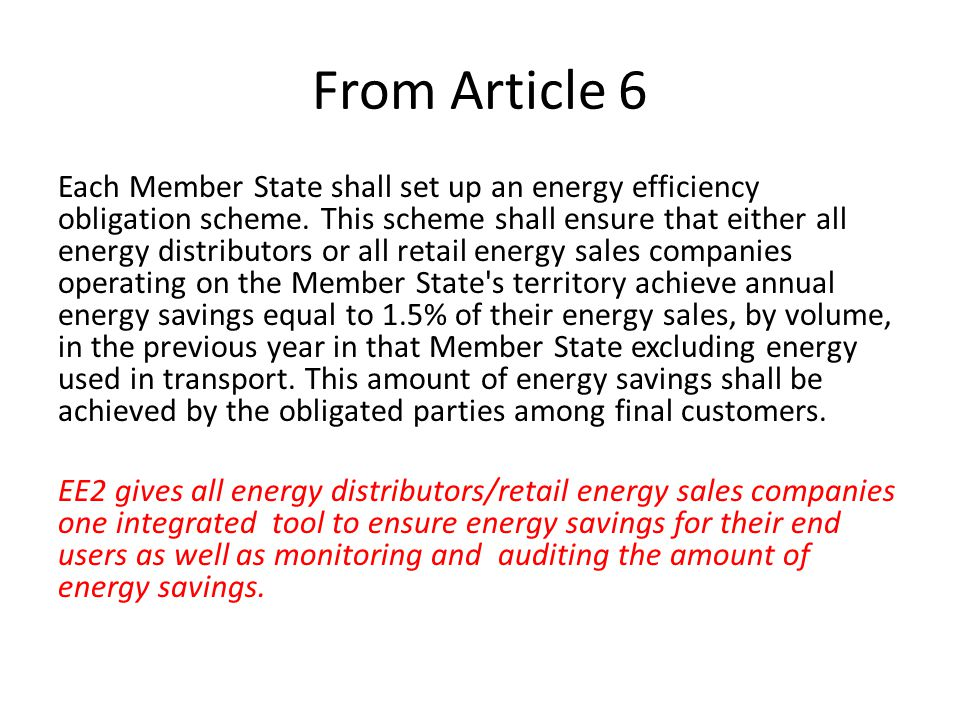 From Article 6 Each Member State shall set up an energy efficiency obligation scheme. This scheme shall ensure that either all energy distributors or