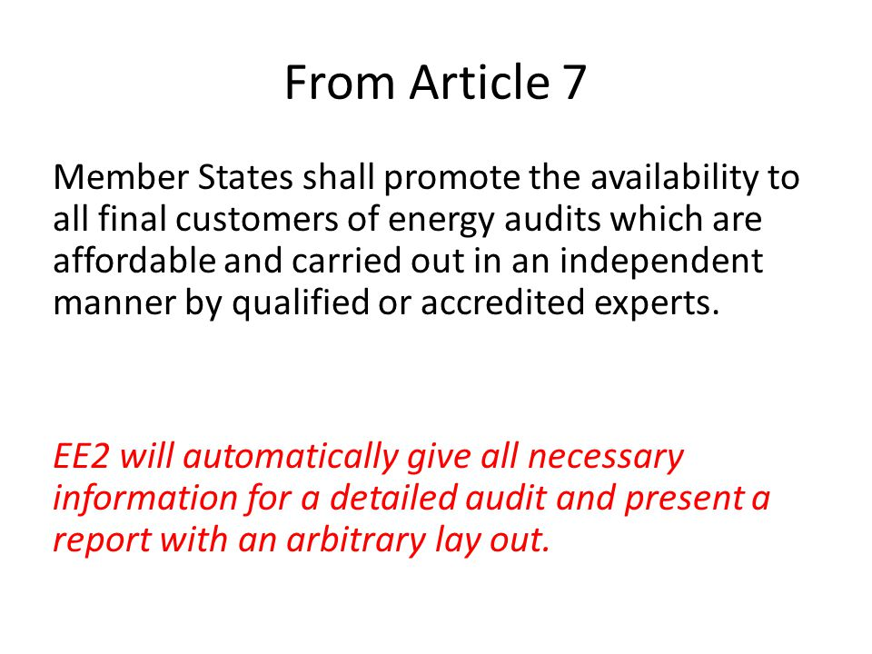From Article 7 Member States shall promote the availability to all final customers of energy audits which are affordable and carried out in an indepen