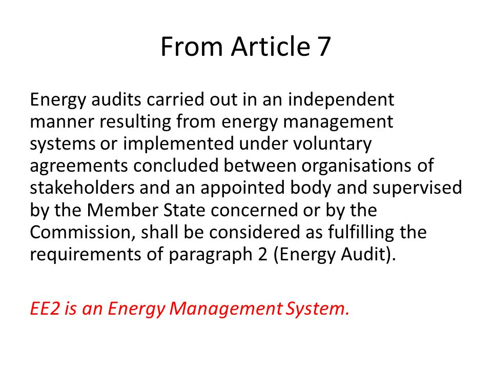 From Article 7 Energy audits carried out in an independent manner resulting from energy management systems or implemented under voluntary agreements c