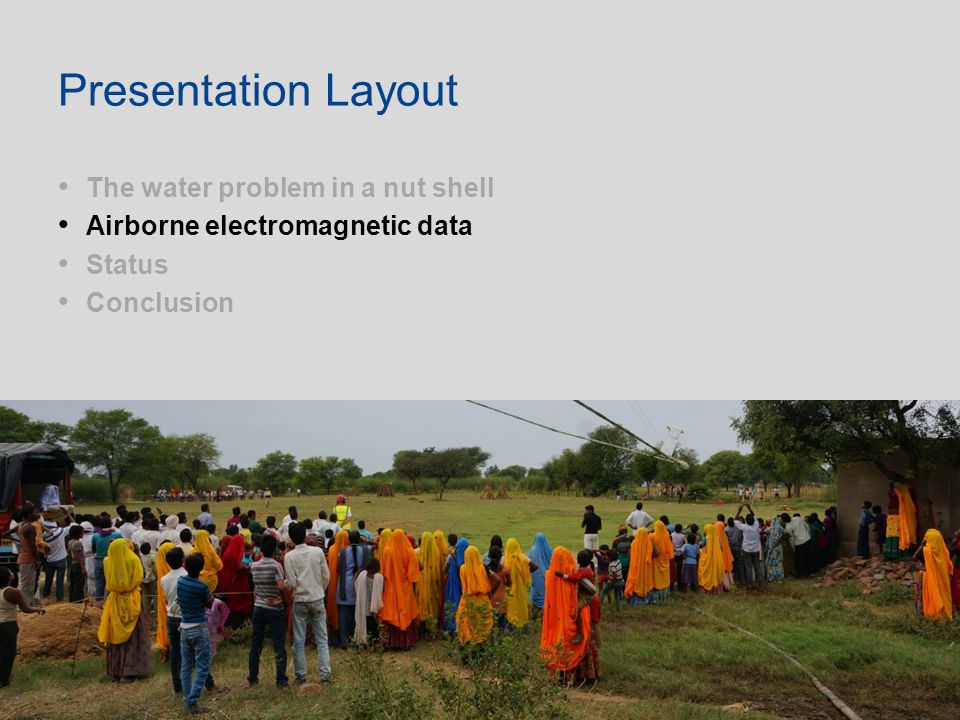 The water problem in a nut shell Airborne electromagnetic data Status Conclusion Presentation Layout