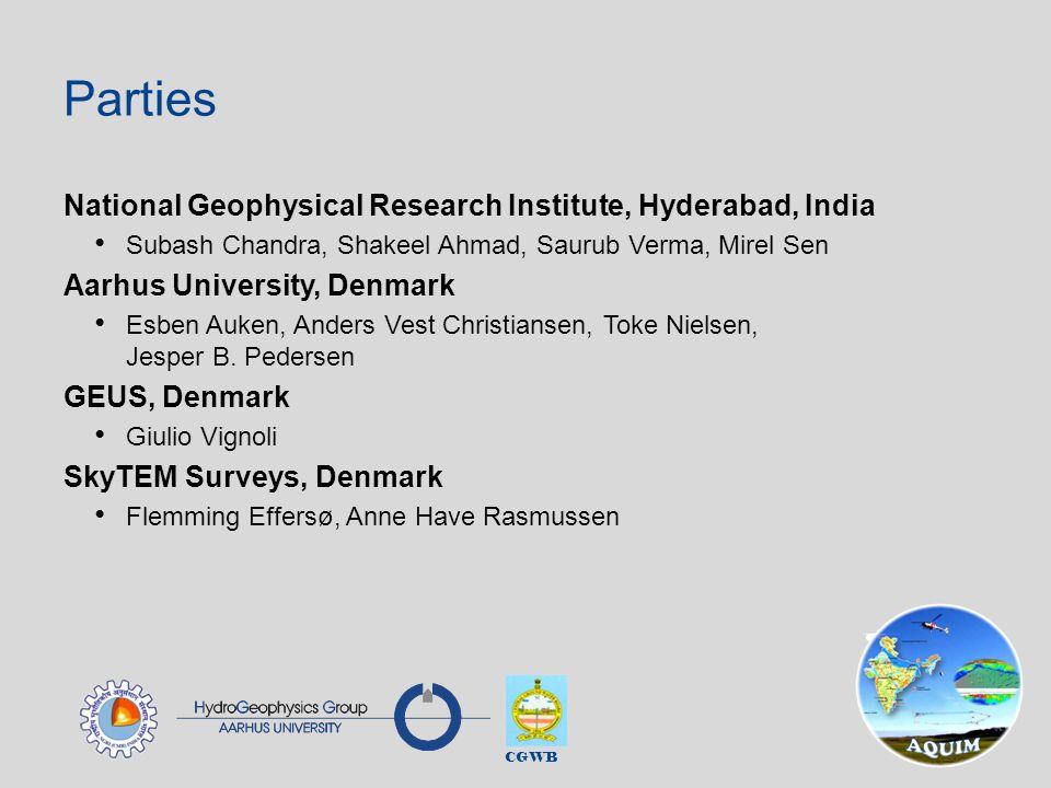 CGWB Parties National Geophysical Research Institute, Hyderabad, India Subash Chandra, Shakeel Ahmad, Saurub Verma, Mirel Sen Aarhus University, Denmark Esben Auken, Anders Vest Christiansen, Toke Nielsen, Jesper B.