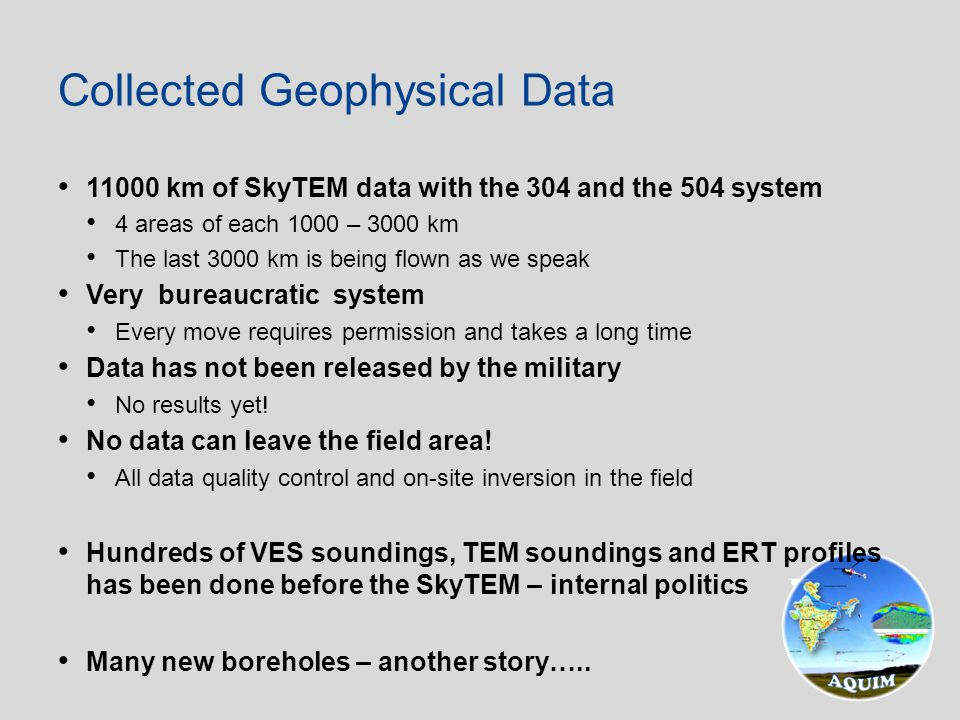 11000 km of SkyTEM data with the 304 and the 504 system 4 areas of each 1000 – 3000 km The last 3000 km is being flown as we speak Very bureaucratic s