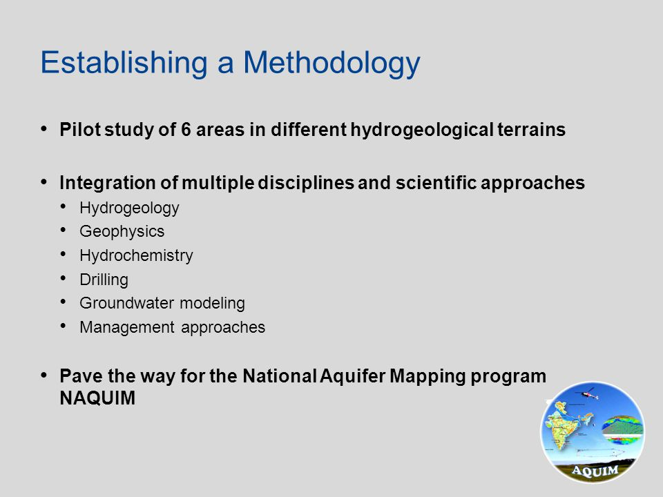 Pilot study of 6 areas in different hydrogeological terrains Integration of multiple disciplines and scientific approaches Hydrogeology Geophysics Hyd