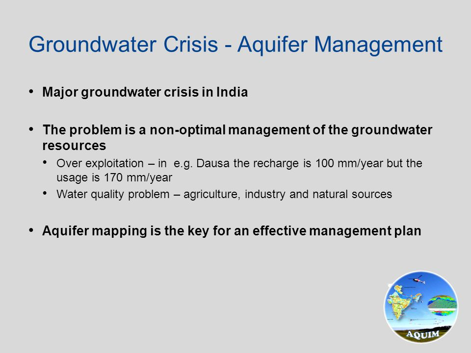 Major groundwater crisis in India The problem is a non-optimal management of the groundwater resources Over exploitation – in e.g. Dausa the recharge