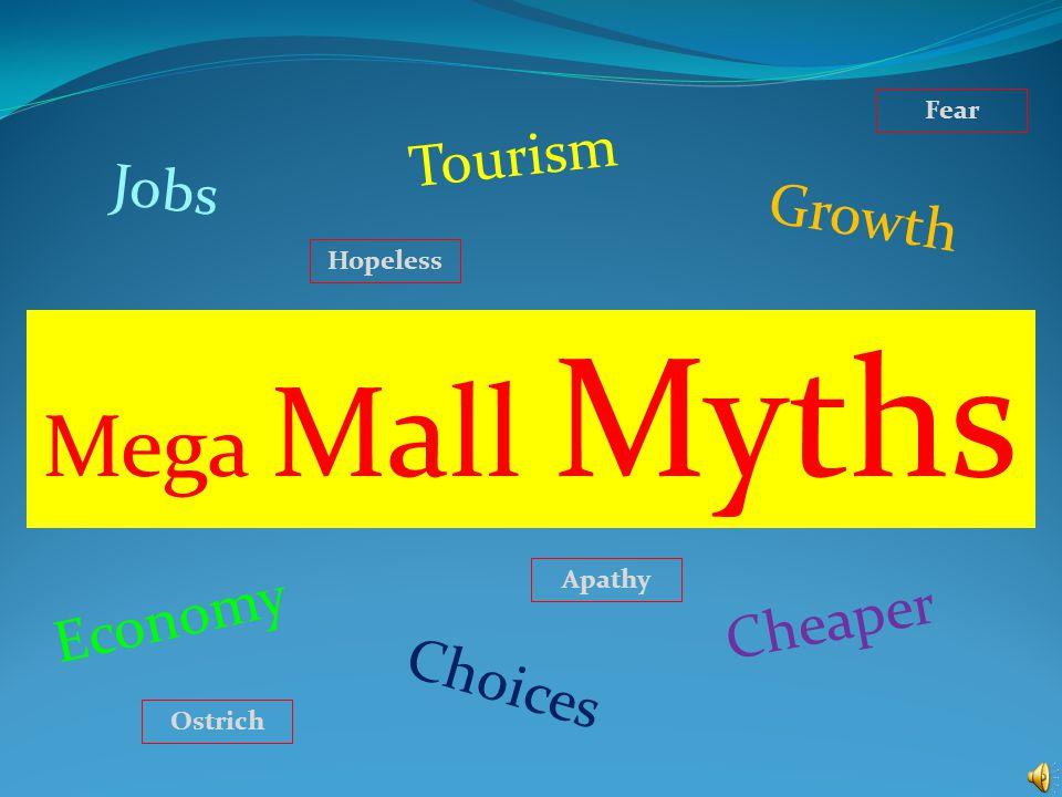 Mega Mall Myths Jobs Tourism Economy Cheaper Choices Growth Hopeless Apathy Ostrich Fear