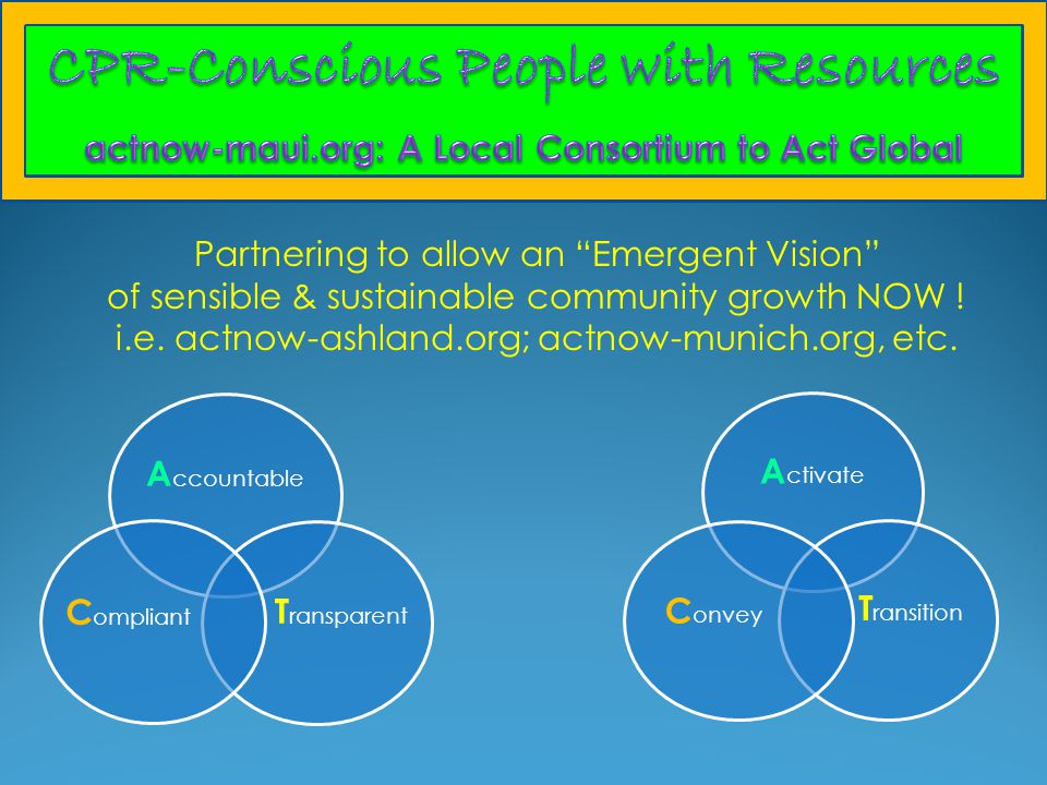 A ccountable T ransparent C ompliant A ctivate T ransition C onvey Partnering to allow an Emergent Vision of sensible & sustainable community growth NOW .