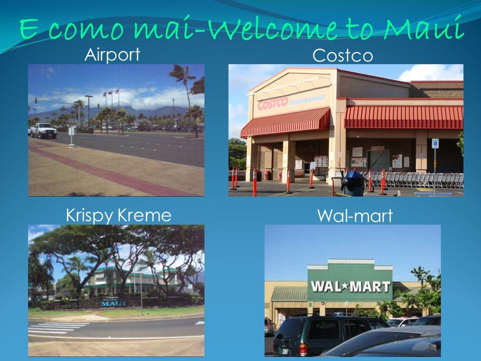 E como mai-Welcome to Maui Airport Wal-mart Krispy Kreme Costco