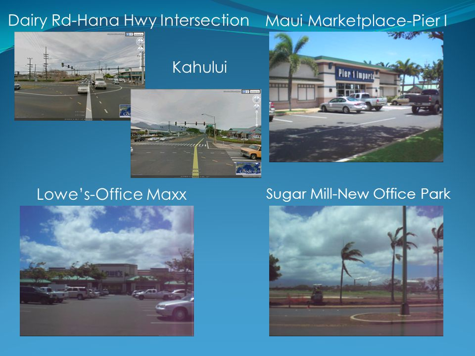 Dairy Rd-Hana Hwy Intersection Maui Marketplace-Pier I - Lowe's-Office Maxx Sugar Mill-New Office Park Kahului