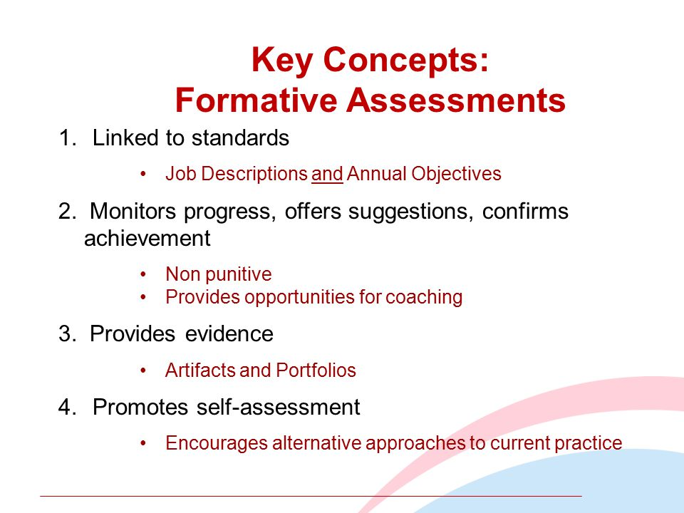 Key Concepts: Formative Assessments 1.Linked to standards Job Descriptions and Annual Objectives 2.