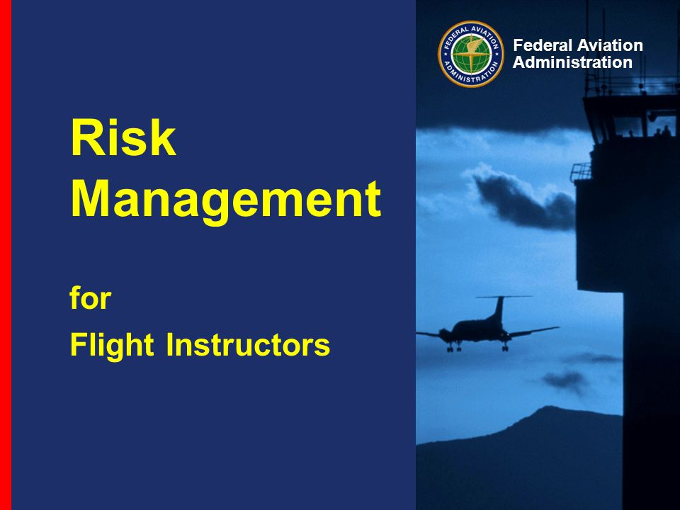Federal Aviation Administration Risk Management for Flight Instructors