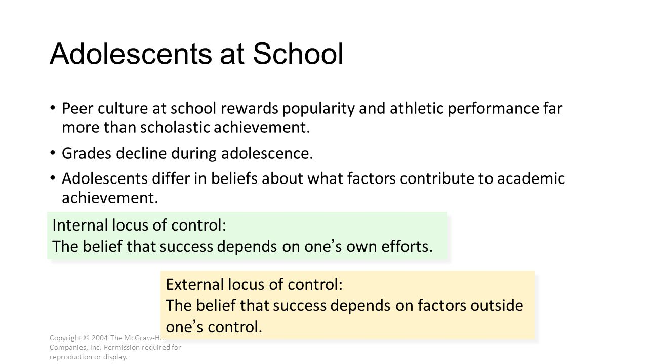 Copyright © 2004 The McGraw-Hill Companies, Inc. Permission required for reproduction or display. Adolescents at School Peer culture at school rewards