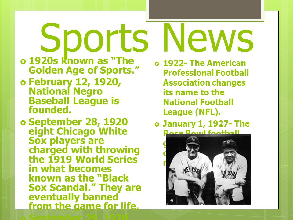 Sports News  1920s known as The Golden Age of Sports.  February 12, 1920, National Negro Baseball League is founded.