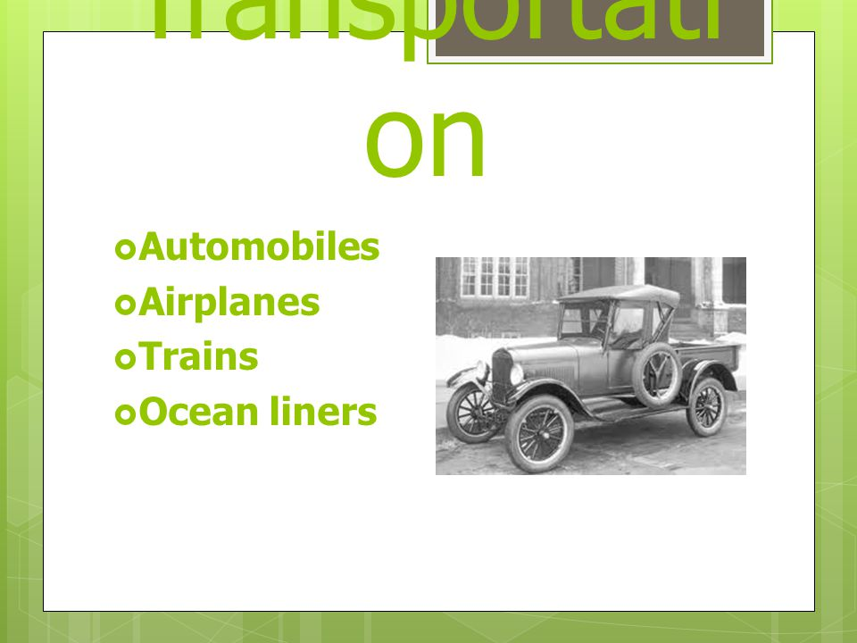Transportati on  Automobiles  Airplanes  Trains  Ocean liners