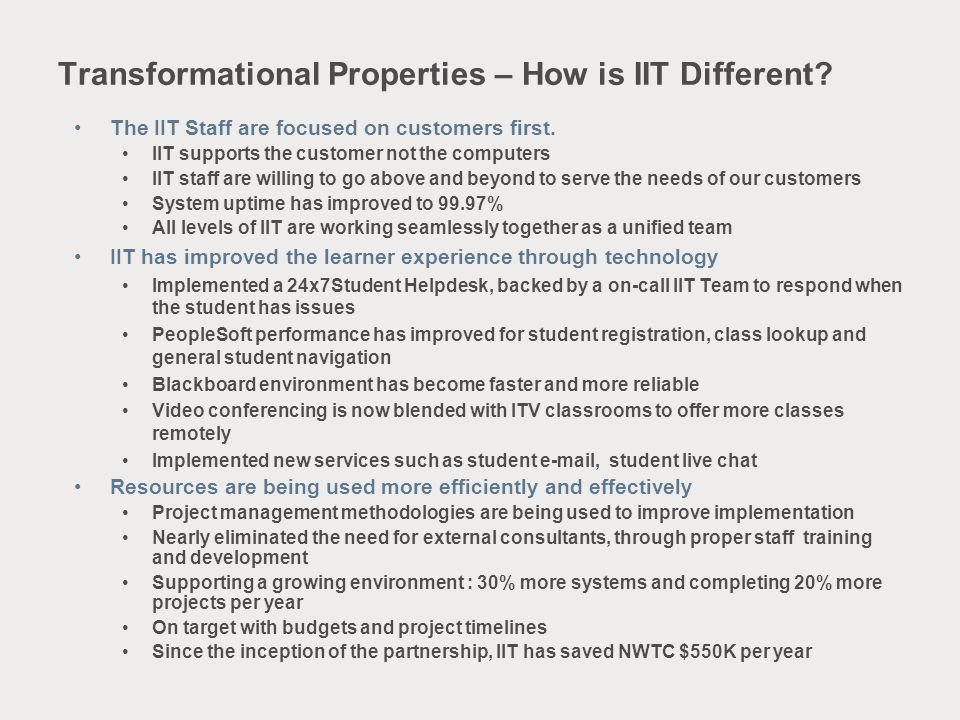 Transformational Properties – How is IIT Different? The IIT Staff are focused on customers first. IIT supports the customer not the computers IIT staf
