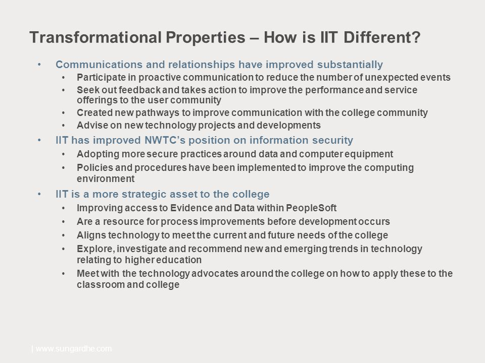 Transformational Properties – How is IIT Different? Communications and relationships have improved substantially Participate in proactive communicatio