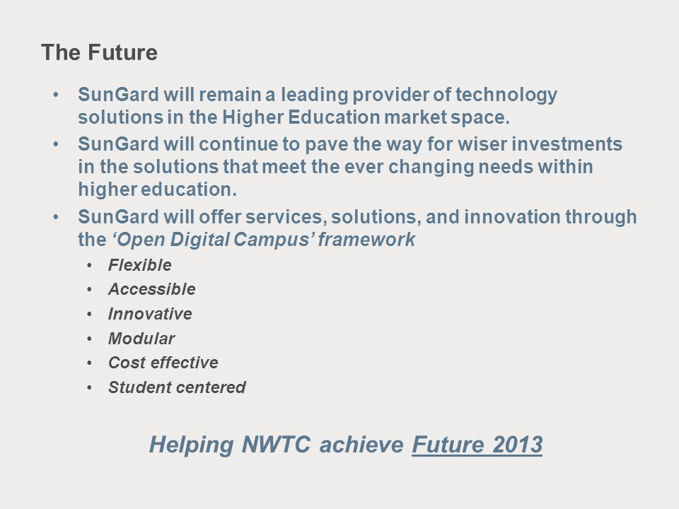 The Future SunGard will remain a leading provider of technology solutions in the Higher Education market space. SunGard will continue to pave the way
