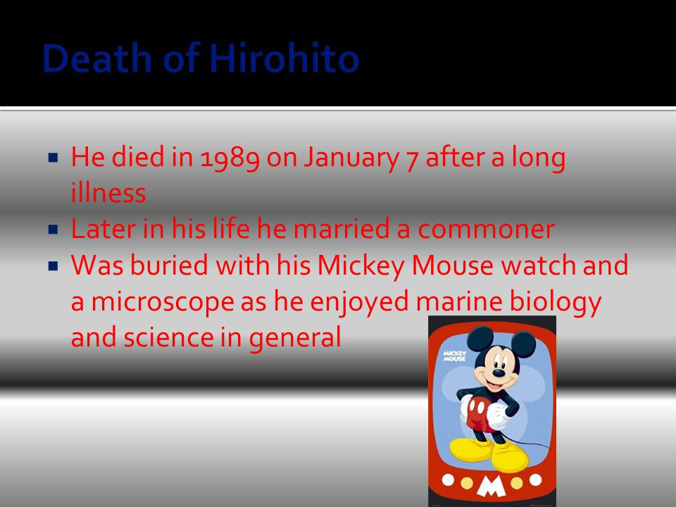  He died in 1989 on January 7 after a long illness  Later in his life he married a commoner  Was buried with his Mickey Mouse watch and a microscope as he enjoyed marine biology and science in general