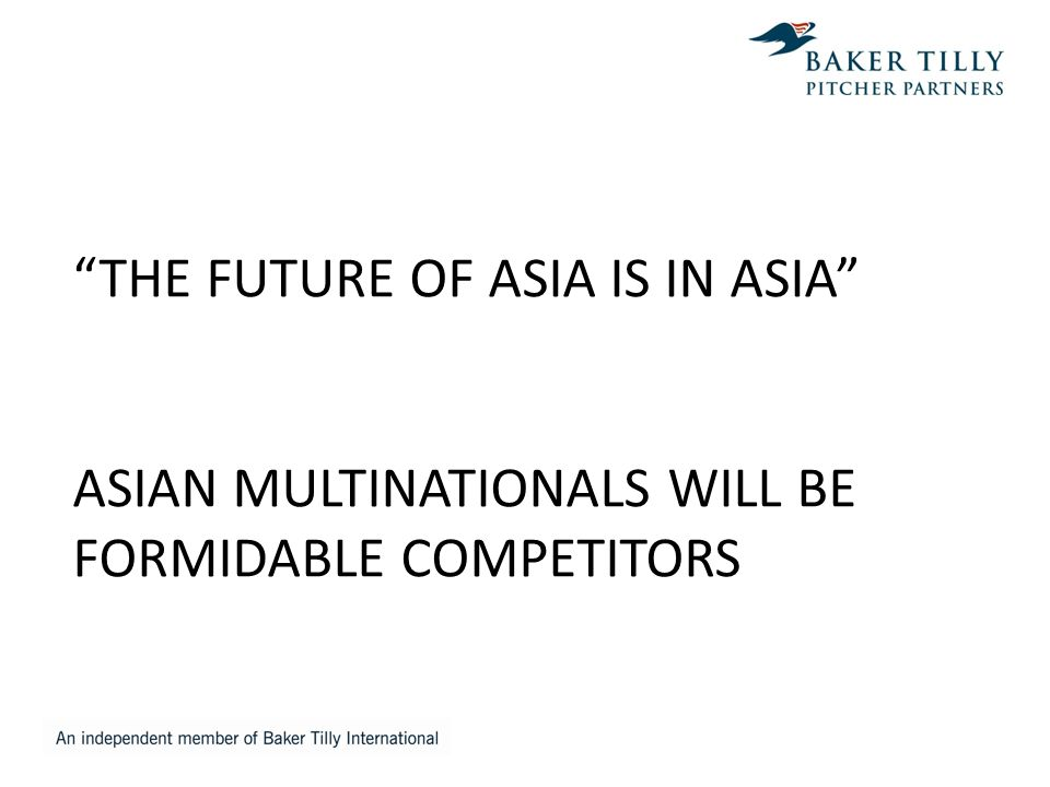 """THE FUTURE OF ASIA IS IN ASIA"" ASIAN MULTINATIONALS WILL BE FORMIDABLE COMPETITORS"