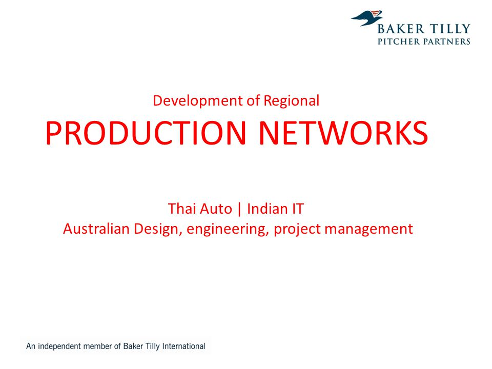 Development of Regional PRODUCTION NETWORKS Thai Auto | Indian IT Australian Design, engineering, project management