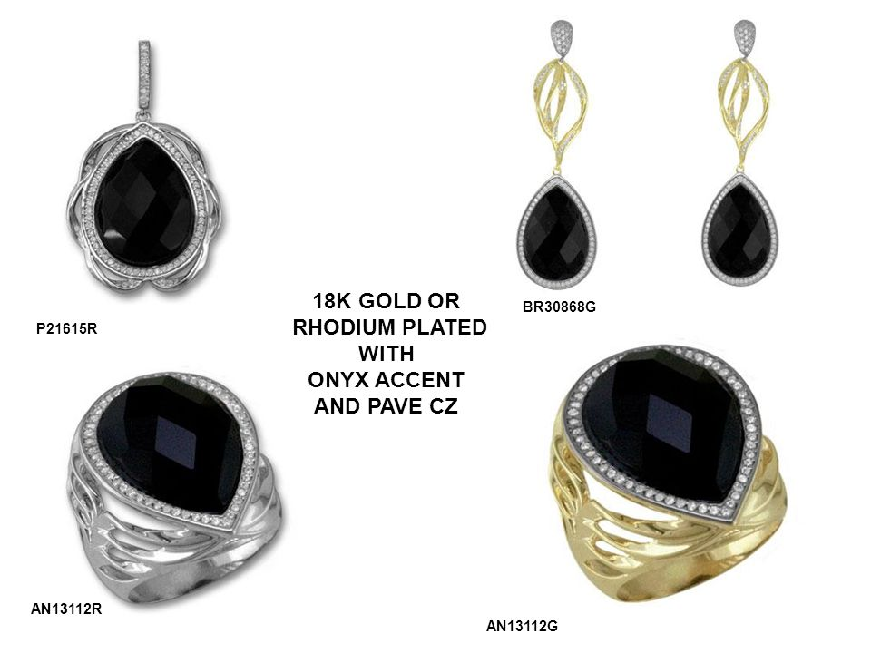 18K GOLD OR RHODIUM PLATED WITH ONYX ACCENT AND PAVE CZ P21615R AN13112R AN13112G BR30868G