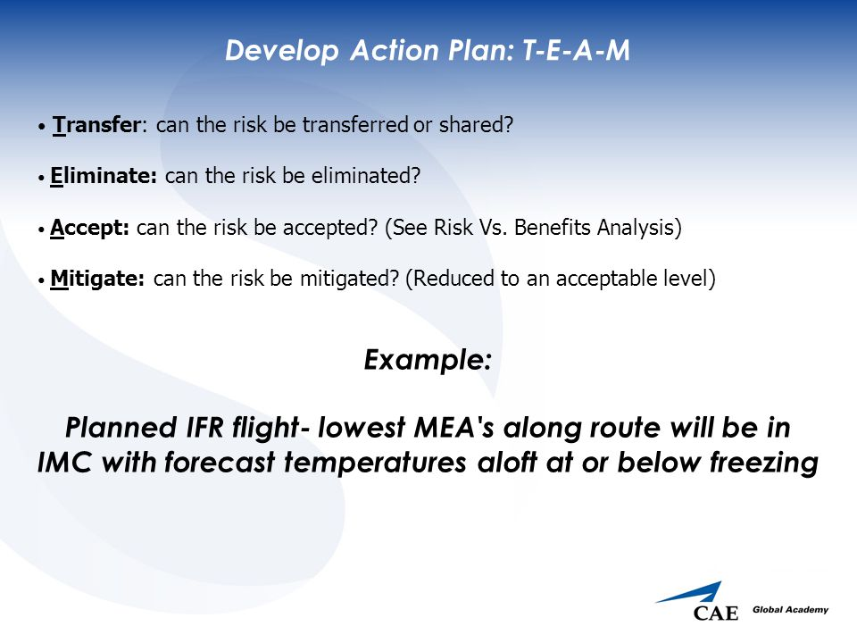 Develop Action Plan: T-E-A-M Transfer: can the risk be transferred or shared.