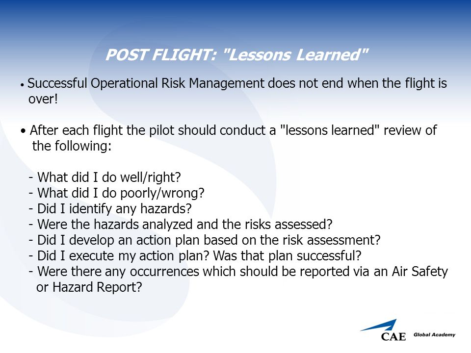 POST FLIGHT: Lessons Learned Successful Operational Risk Management does not end when the flight is over.