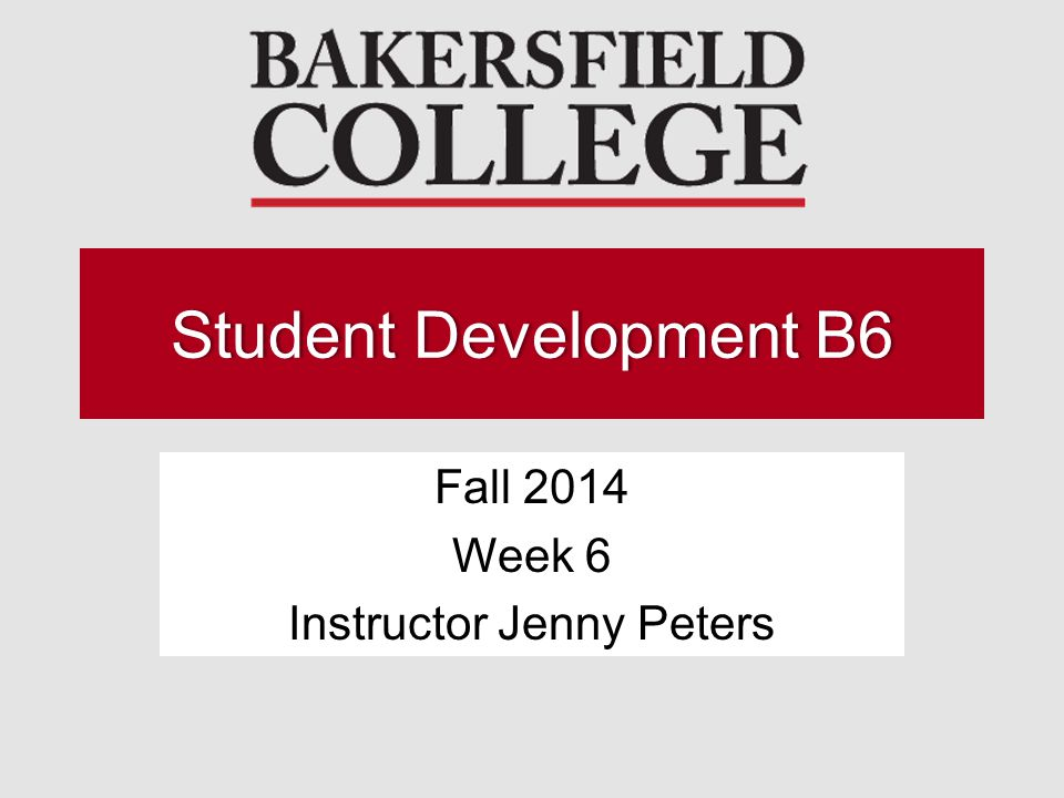 Student Development B6Student Development B6 Fall 2014 Week 6 Instructor Jenny Peters