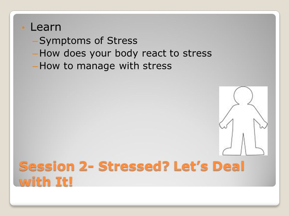 Session 2- Stressed. Let's Deal with It.
