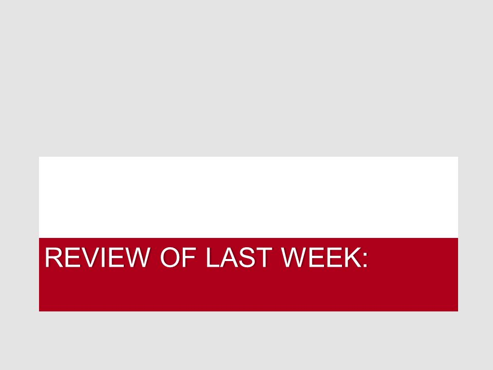 REVIEW OF LAST WEEK:REVIEW OF LAST WEEK: