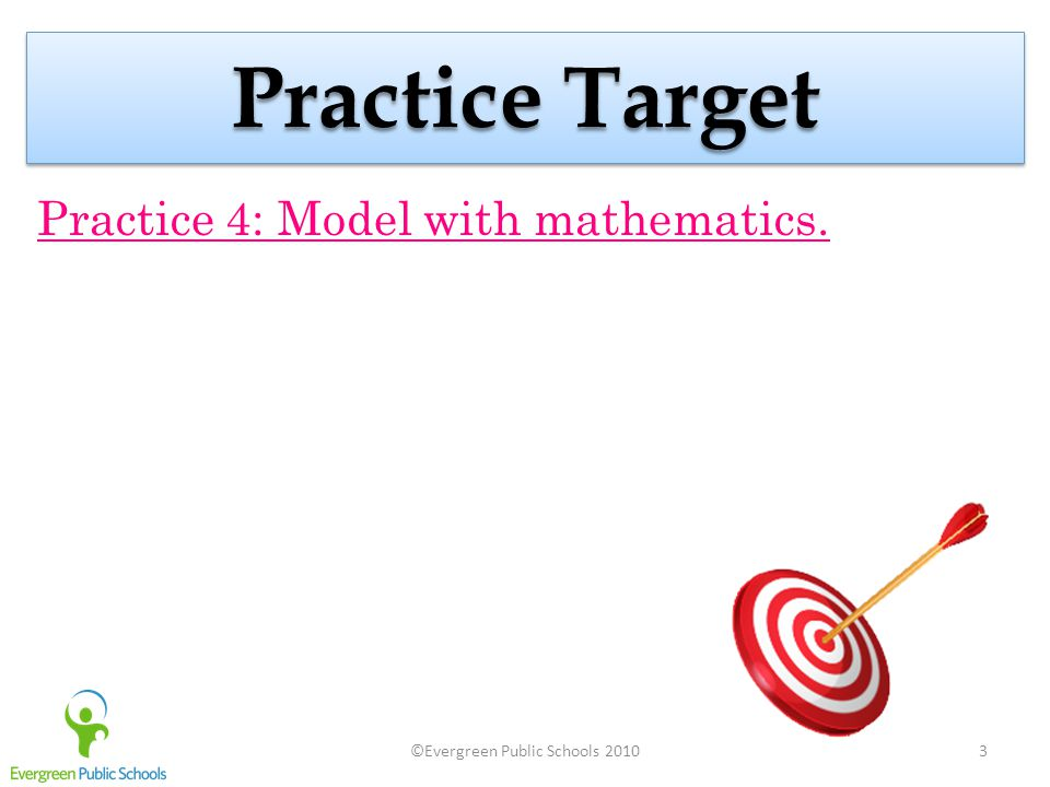 3 Practice Target Practice 4: Model with mathematics.