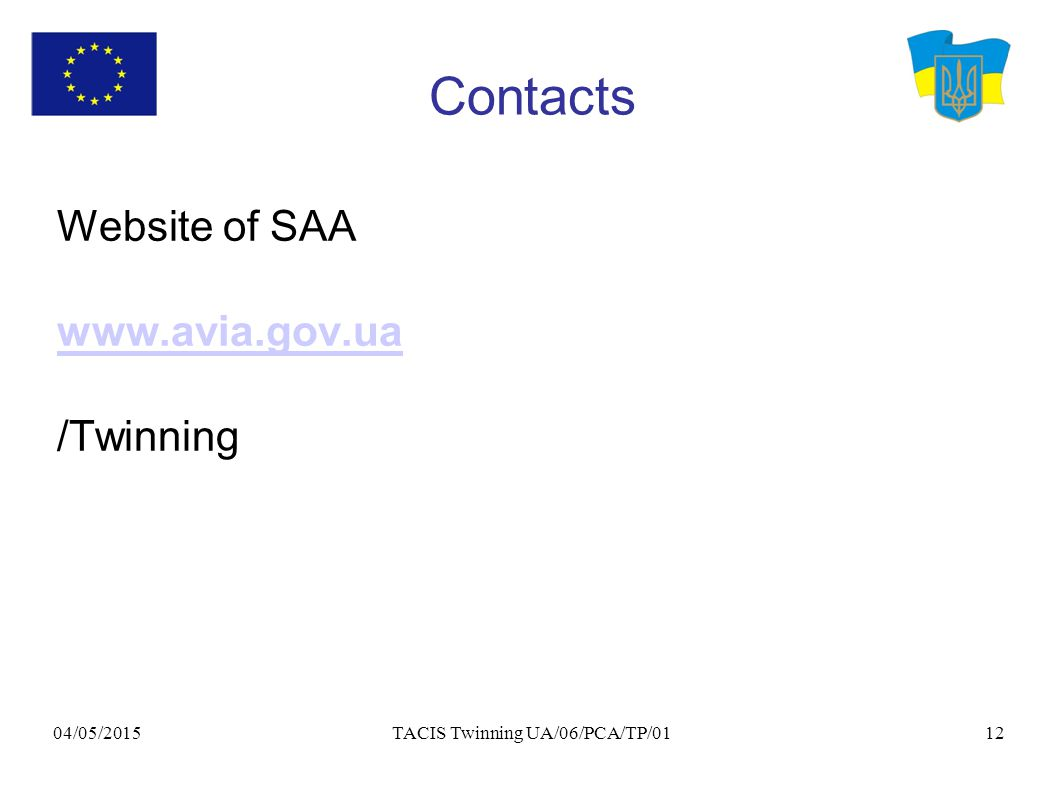 04/05/2015 TACIS Twinning UA/06/PCA/TP/0112 Contacts Website of SAA www.avia.gov.ua /Twinning