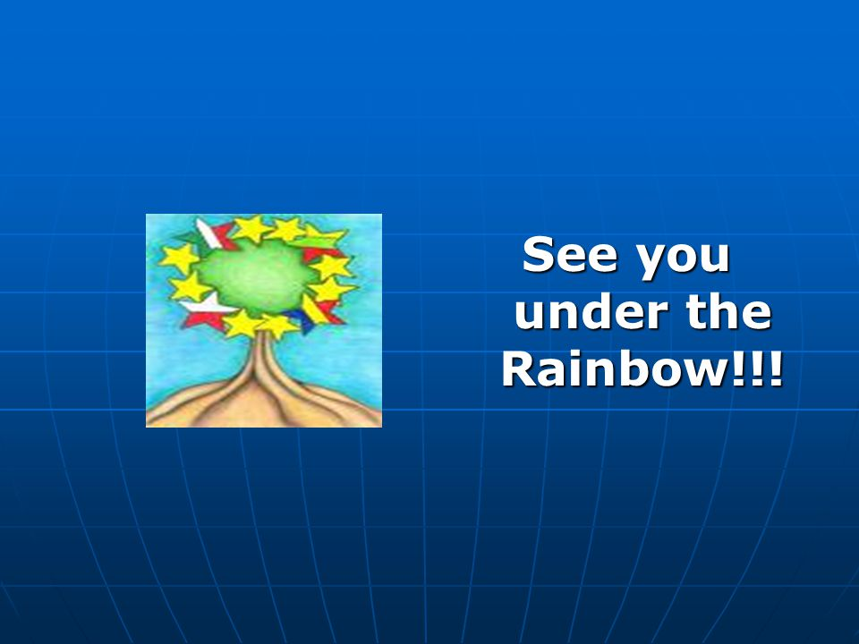 See you under the Rainbow!!!