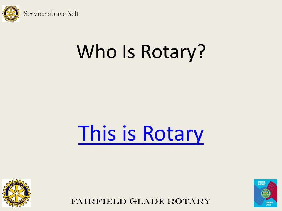 Who Is Rotary? This is Rotary Fairfield Glade Rotary Service above Self