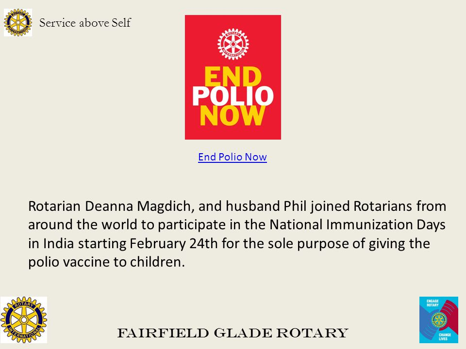 Fairfield Glade Rotary Service above Self Rotarian Deanna Magdich, and husband Phil joined Rotarians from around the world to participate in the National Immunization Days in India starting February 24th for the sole purpose of giving the polio vaccine to children.