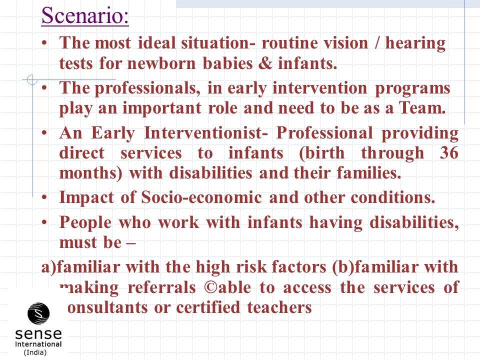 Scenario: The most ideal situation- routine vision / hearing tests for newborn babies & infants.