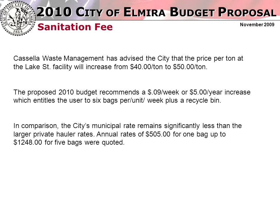 2010 C ITY OF E LMIRA B UDGET P ROPOSAL November 2009 Sanitation Fee Cassella Waste Management has advised the City that the price per ton at the Lake