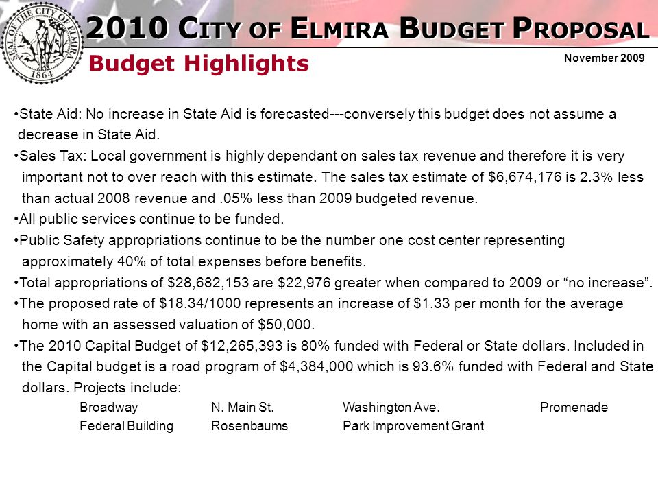 2010 C ITY OF E LMIRA B UDGET P ROPOSAL November 2009 Budget Highlights State Aid: No increase in State Aid is forecasted---conversely this budget does not assume a decrease in State Aid.