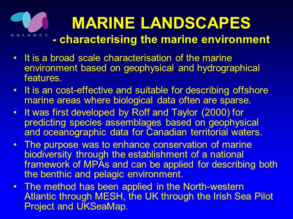 MARINE LANDSCAPES - characterising the marine environment It is a broad scale characterisation of the marine environment based on geophysical and hydrographical features.