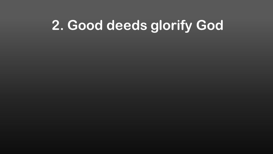 2. Good deeds glorify God
