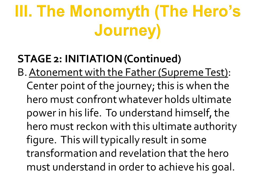 STAGE 2: INITIATION (Continued) C.Ultimate Boon: The achievement of the goal of the journey.