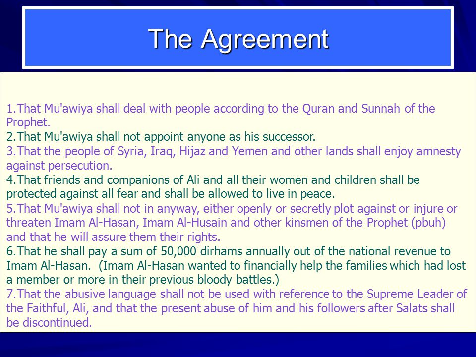 1.That Mu awiya shall deal with people according to the Quran and Sunnah of the Prophet.