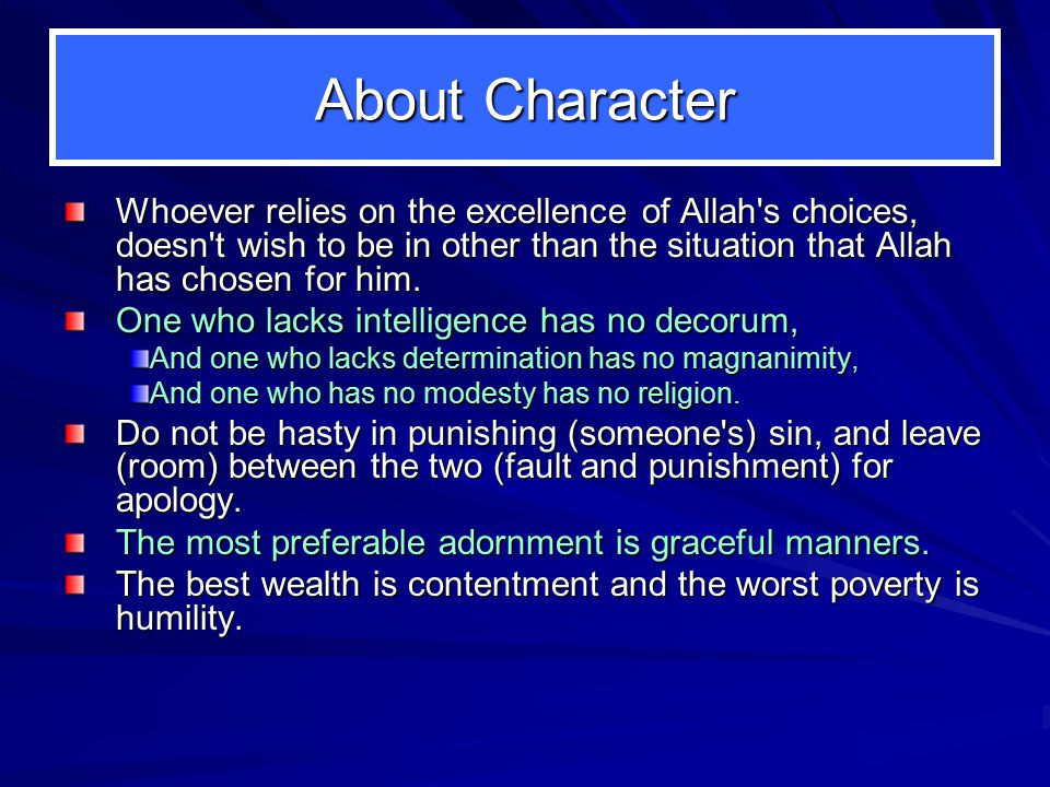 About Character Whoever relies on the excellence of Allah s choices, doesn t wish to be in other than the situation that Allah has chosen for him.